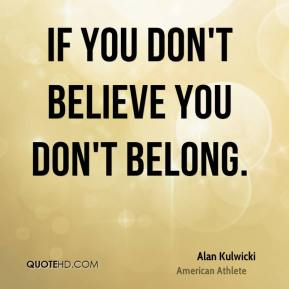 If you don't believe you don't belong.
