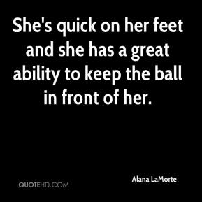 Alana LaMorte - She's quick on her feet and she has a great ability to keep the ball in front of her.