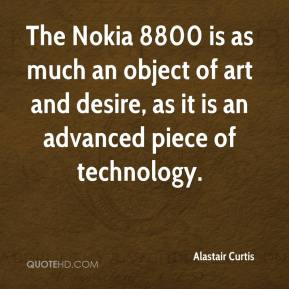 Alastair Curtis - The Nokia 8800 is as much an object of art and desire, as it is an advanced piece of technology.