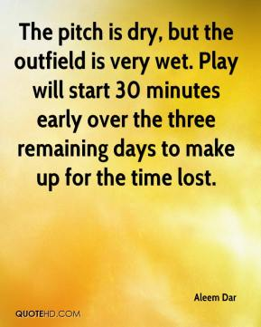 Aleem Dar - The pitch is dry, but the outfield is very wet. Play will start 30 minutes early over the three remaining days to make up for the time lost.
