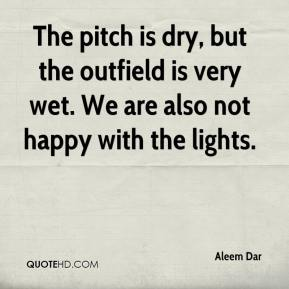 Aleem Dar - The pitch is dry, but the outfield is very wet. We are also not happy with the lights.