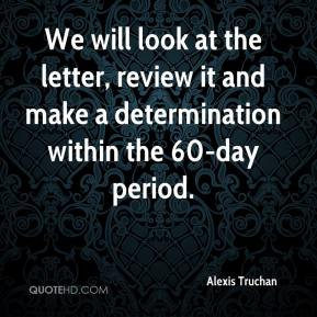 Alexis Truchan - We will look at the letter, review it and make a determination within the 60-day period.