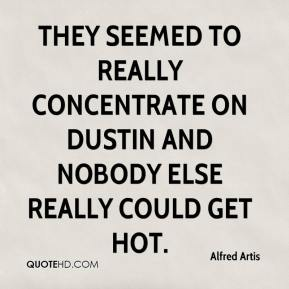 Alfred Artis - They seemed to really concentrate on Dustin and nobody else really could get hot.
