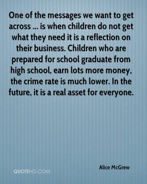 One of the messages we want to get across ... is when children do not get what they need it is a reflection on their business. Children who are prepared for school graduate from high school, earn lots more money, the crime rate is much lower. In the future, it is a real asset for everyone.