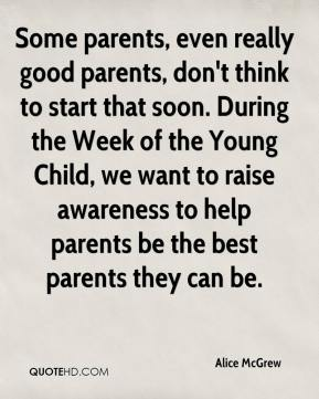 Alice McGrew - Some parents, even really good parents, don't think to start that soon. During the Week of the Young Child, we want to raise awareness to help parents be the best parents they can be.