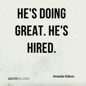 Amanda Gideon - He's doing great. He's hired.