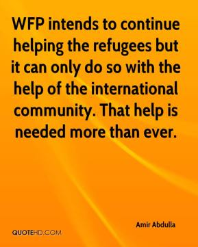 Amir Abdulla - WFP intends to continue helping the refugees but it can only do so with the help of the international community. That help is needed more than ever.