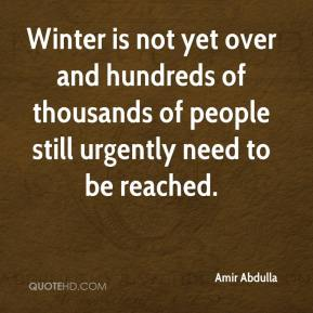 Amir Abdulla - Winter is not yet over and hundreds of thousands of people still urgently need to be reached.