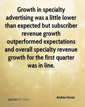 Andrea Horan - Growth in specialty advertising was a little lower than expected but subscriber revenue growth outperformed expectations and overall specialty revenue growth for the first quarter was in line.