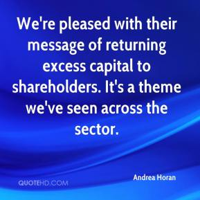 Andrea Horan - We're pleased with their message of returning excess capital to shareholders. It's a theme we've seen across the sector.