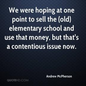 We were hoping at one point to sell the (old) elementary school and use that money, but that's a contentious issue now.