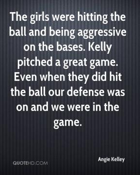 The girls were hitting the ball and being aggressive on the bases. Kelly pitched a great game. Even when they did hit the ball our defense was on and we were in the game.
