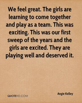 We feel great. The girls are learning to come together and play as a team. This was exciting. This was our first sweep of the years and the girls are excited. They are playing well and deserved it.