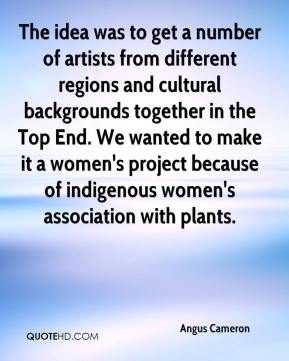 Angus Cameron - The idea was to get a number of artists from different regions and cultural backgrounds together in the Top End. We wanted to make it a women's project because of indigenous women's association with plants.