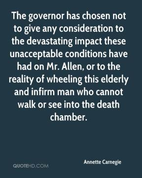Annette Carnegie - The governor has chosen not to give any consideration to the devastating impact these unacceptable conditions have had on Mr. Allen, or to the reality of wheeling this elderly and infirm man who cannot walk or see into the death chamber.
