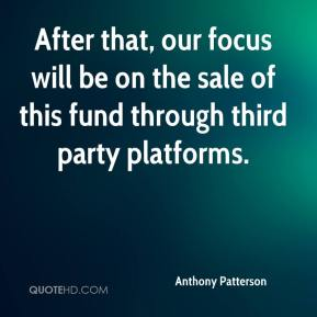 Anthony Patterson - After that, our focus will be on the sale of this fund through third party platforms.