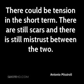There could be tension in the short term. There are still scars and there is still mistrust between the two.