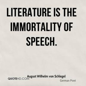 August Wilhelm von Schlegel - Literature is the immortality of speech.