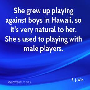 She grew up playing against boys in Hawaii, so it's very natural to her. She's used to playing with male players.