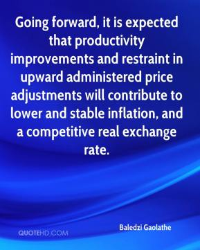 Baledzi Gaolathe - Going forward, it is expected that productivity improvements and restraint in upward administered price adjustments will contribute to lower and stable inflation, and a competitive real exchange rate.