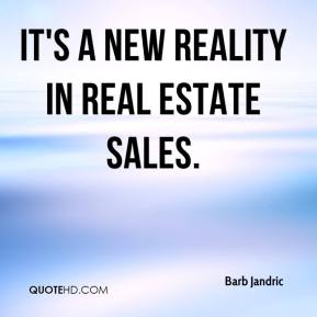 Barb Jandric - It's a new reality in real estate sales.