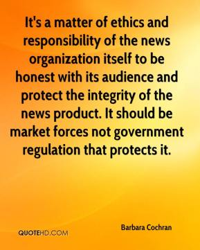 It's a matter of ethics and responsibility of the news organization itself to be honest with its audience and protect the integrity of the news product. It should be market forces not government regulation that protects it.
