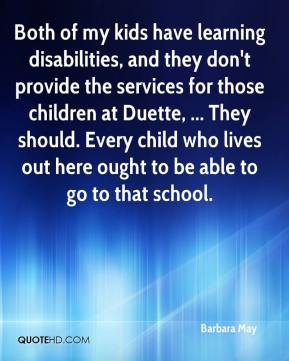 Barbara May - Both of my kids have learning disabilities, and they don't provide the services for those children at Duette, ... They should. Every child who lives out here ought to be able to go to that school.