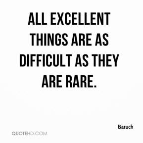 All excellent things are as difficult as they are rare.