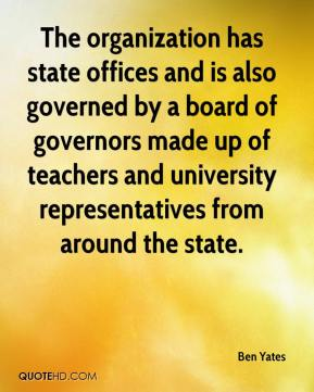 Ben Yates - The organization has state offices and is also governed by a board of governors made up of teachers and university representatives from around the state.