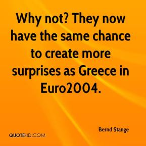 Bernd Stange - Why not? They now have the same chance to create more surprises as Greece in Euro2004.