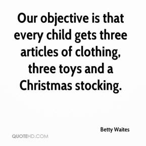 Betty Waites - Our objective is that every child gets three articles of clothing, three toys and a Christmas stocking.