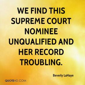 Beverly LaHaye - We find this Supreme Court nominee unqualified and her record troubling.