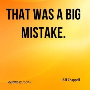 Bill Chappell - That was a big mistake.