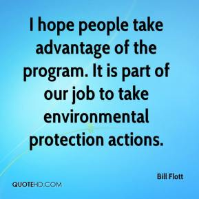 Bill Flott - I hope people take advantage of the program. It is part of our job to take environmental protection actions.