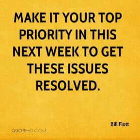 Bill Flott - Make it your top priority in this next week to get these issues resolved.