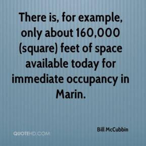 Bill McCubbin - There is, for example, only about 160,000 (square) feet of space available today for immediate occupancy in Marin.