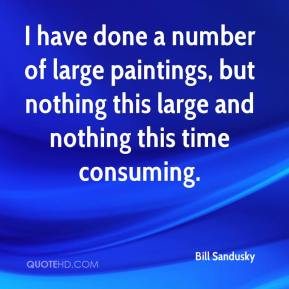 Bill Sandusky - I have done a number of large paintings, but nothing this large and nothing this time consuming.