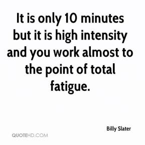Billy Slater - It is only 10 minutes but it is high intensity and you work almost to the point of total fatigue.