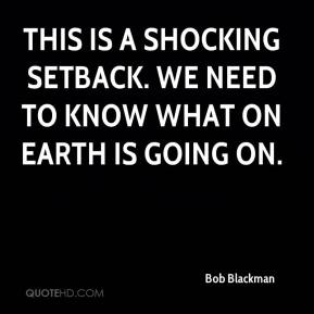 Bob Blackman - This is a shocking setback. We need to know what on earth is going on.