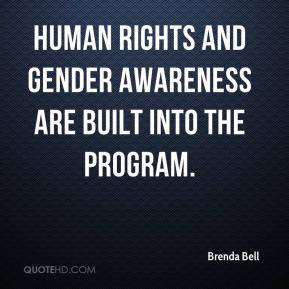 Brenda Bell - Human rights and gender awareness are built into the program.