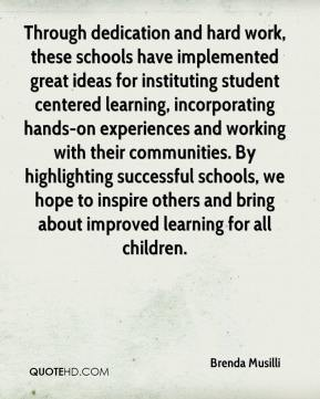 Brenda Musilli - Through dedication and hard work, these schools have implemented great ideas for instituting student centered learning, incorporating hands-on experiences and working with their communities. By highlighting successful schools, we hope to inspire others and bring about improved learning for all children.