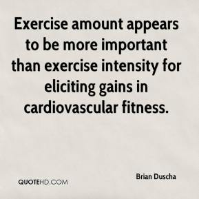Brian Duscha - Exercise amount appears to be more important than exercise intensity for eliciting gains in cardiovascular fitness.