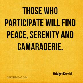 Bridget Derrick - Those who participate will find peace, serenity and camaraderie.