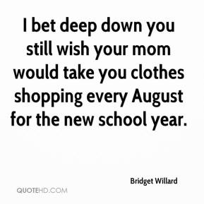 Bridget Willard - I bet deep down you still wish your mom would take you clothes shopping every August for the new school year.