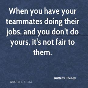 Brittany Cheney - When you have your teammates doing their jobs, and you don't do yours, it's not fair to them.