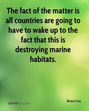 The fact of the matter is all countries are going to have to wake up to the fact that this is destroying marine habitats.