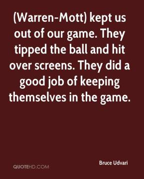 Bruce Udvari - (Warren-Mott) kept us out of our game. They tipped the ball and hit over screens. They did a good job of keeping themselves in the game.