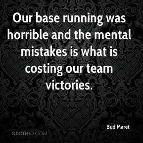 Bud Maret - Our base running was horrible and the mental mistakes is what is costing our team victories.