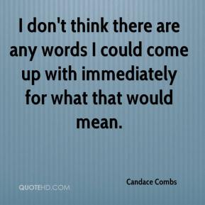 Candace Combs - I don't think there are any words I could come up with immediately for what that would mean.