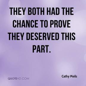 Cathy Meils - They both had the chance to prove they deserved this part.